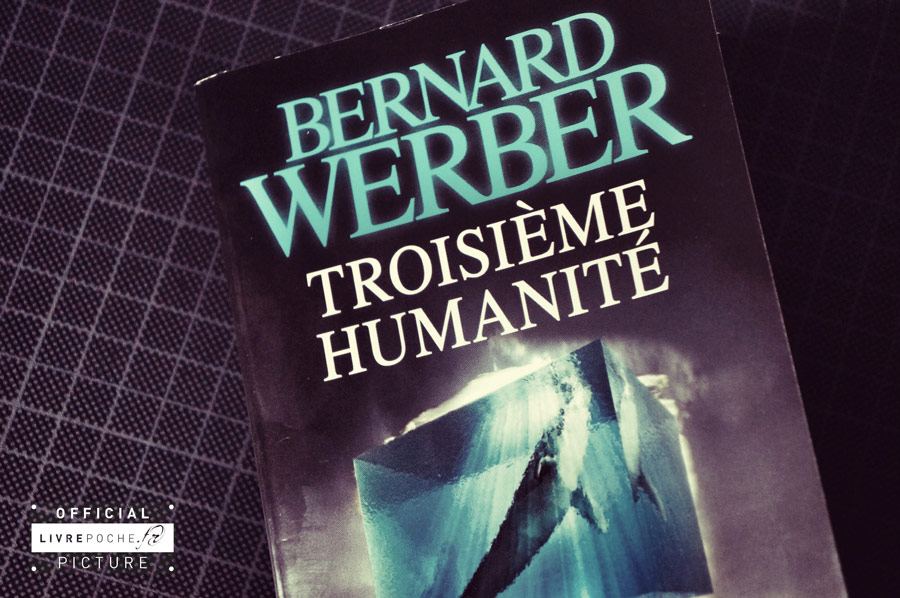 Troisième humanité de Bernard Werber par Livrepoche.fr
