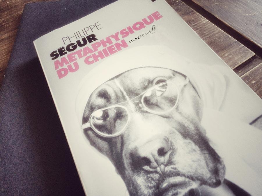 Métaphysique du chien de Philippe Ségur par Livrepoche.fr